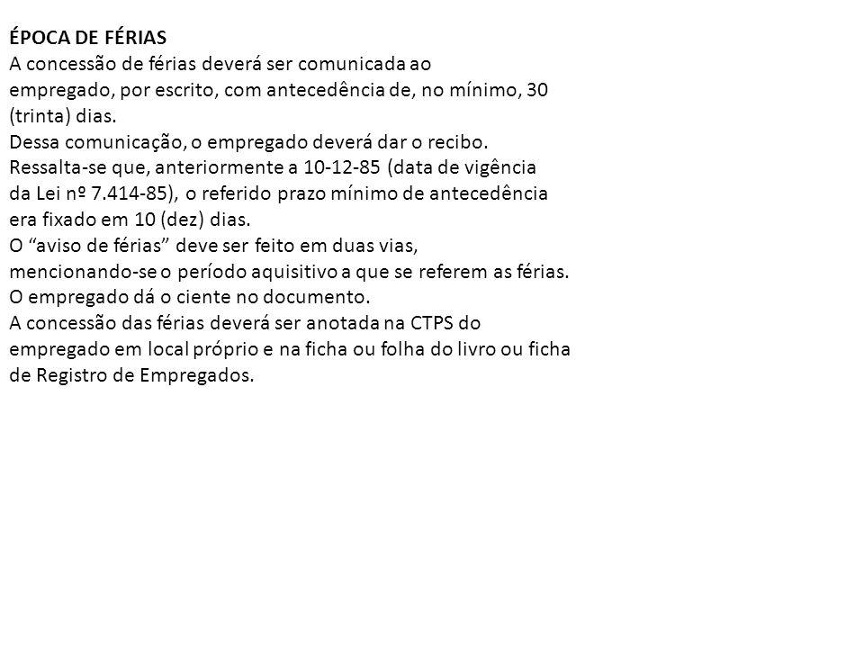 ÉPOCA DE FÉRIAS A concessão de férias deverá ser comunicada ao. empregado, por escrito, com antecedência de, no mínimo, 30.