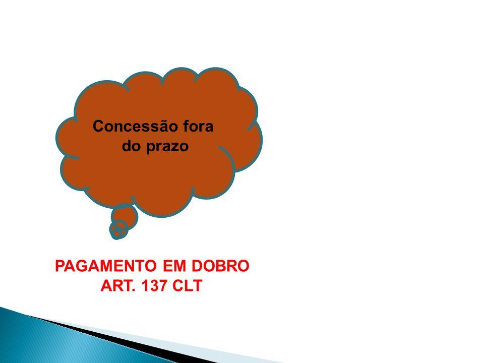 Concessão fora do prazo PAGAMENTO EM DOBRO ART. 137 CLT