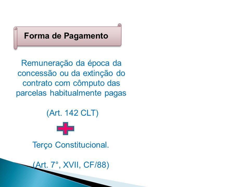 Forma de Pagamento Remuneração da época da concessão ou da extinção do contrato com cômputo das parcelas habitualmente pagas.