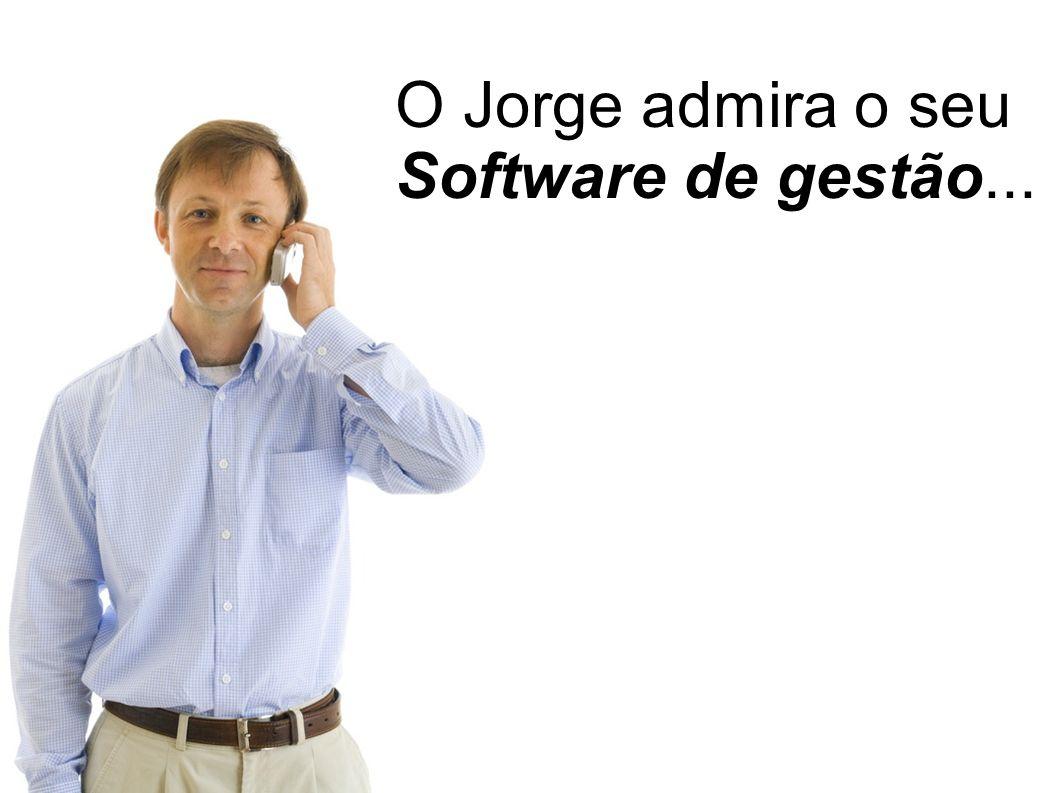 O Jorge admira o seu Software de gestão...