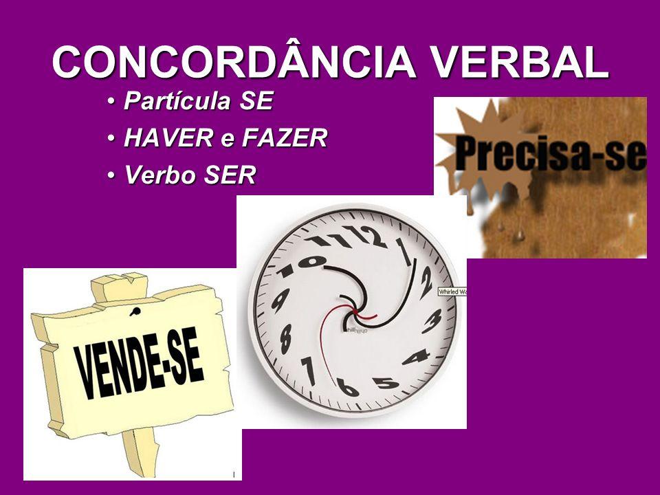 CONCORDÂNCIA VERBAL Partícula SE HAVER e FAZER Verbo SER