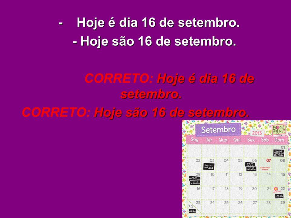 CORRETO: Hoje é dia 16 de setembro.