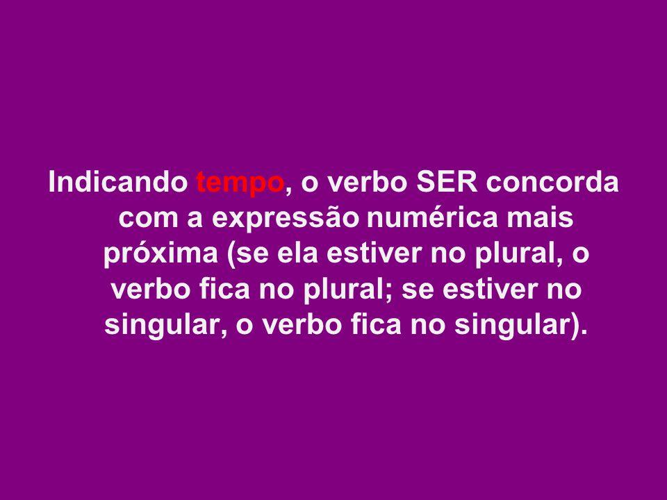 Indicando tempo, o verbo SER concorda com a expressão numérica mais próxima (se ela estiver no plural, o verbo fica no plural; se estiver no singular, o verbo fica no singular).
