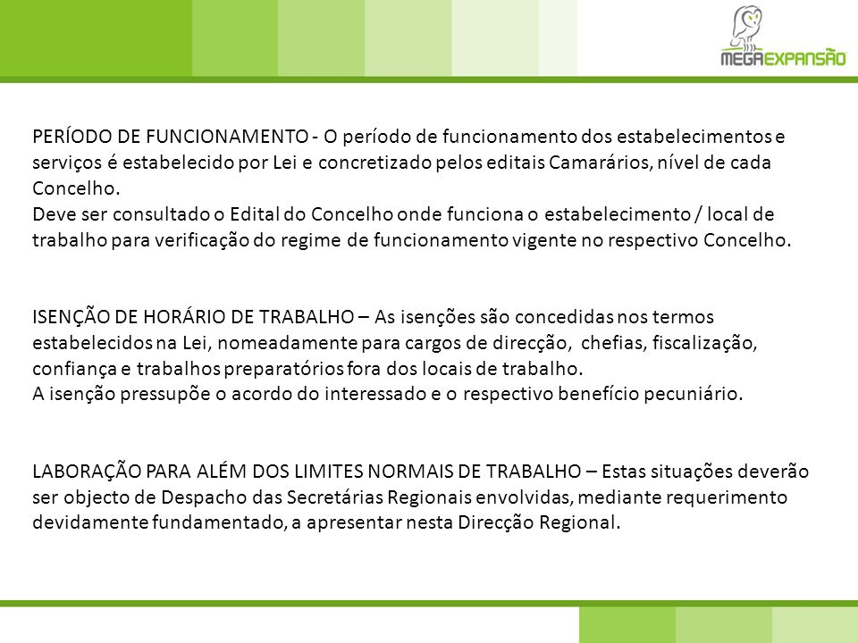 PERÍODO DE FUNCIONAMENTO - O período de funcionamento dos estabelecimentos e serviços é estabelecido por Lei e concretizado pelos editais Camarários, nível de cada Concelho.