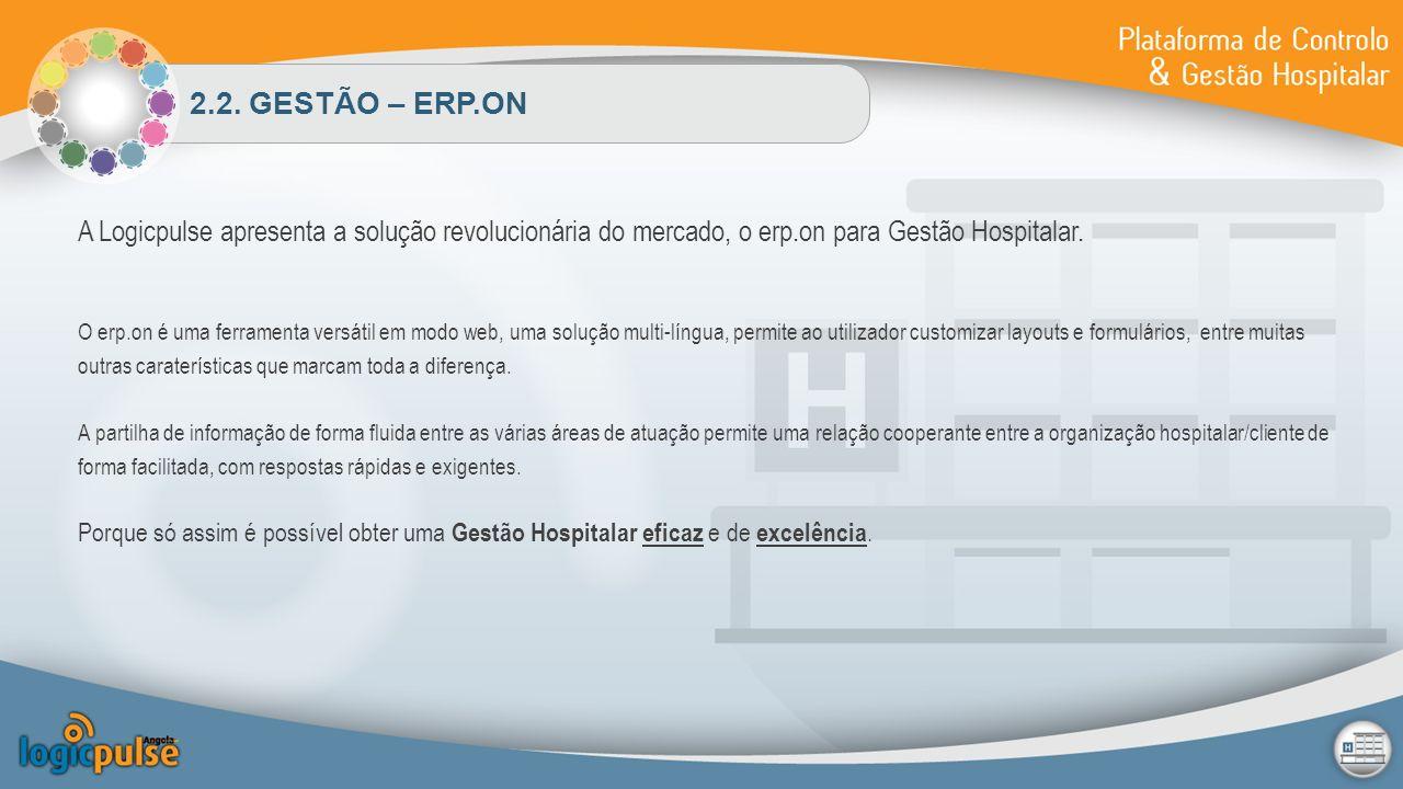 2.2. GESTÃO – ERP.ON A Logicpulse apresenta a solução revolucionária do mercado, o erp.on para Gestão Hospitalar.