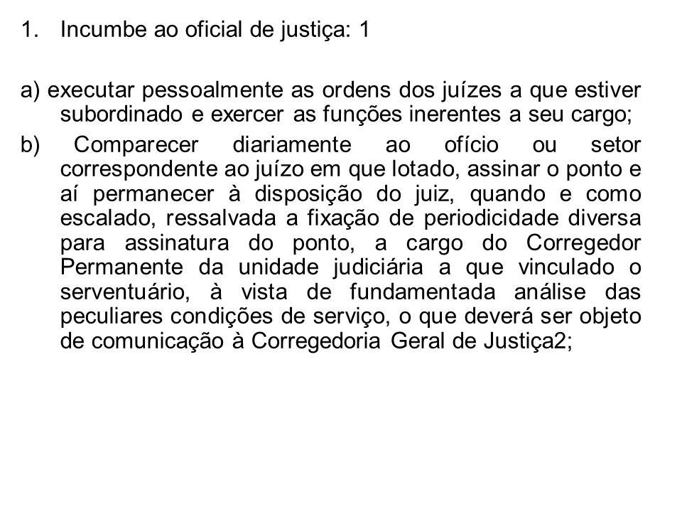 Incumbe ao oficial de justiça: 1