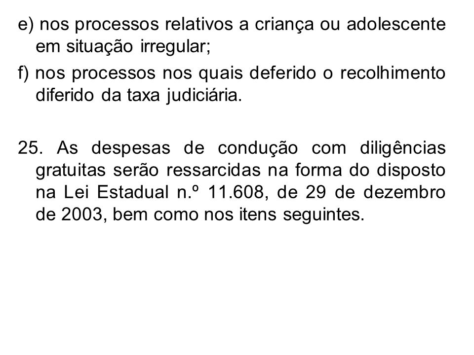 e) nos processos relativos a criança ou adolescente em situação irregular;