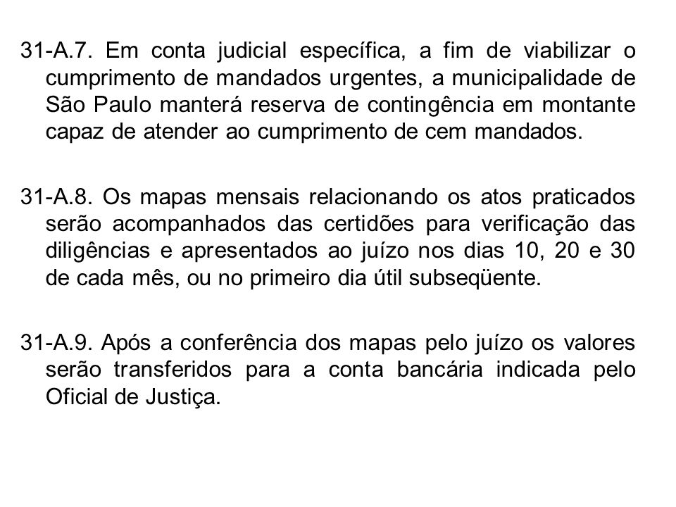 31-A.7. Em conta judicial específica, a fim de viabilizar o cumprimento de mandados urgentes, a municipalidade de São Paulo manterá reserva de contingência em montante capaz de atender ao cumprimento de cem mandados.