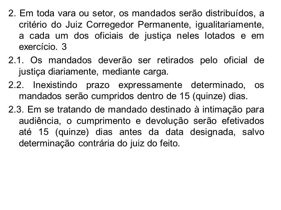 2. Em toda vara ou setor, os mandados serão distribuídos, a critério do Juiz Corregedor Permanente, igualitariamente, a cada um dos oficiais de justiça neles lotados e em exercício. 3