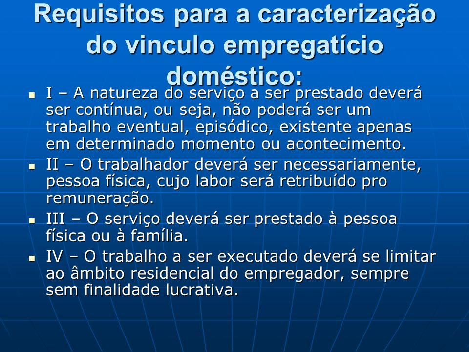 Requisitos para a caracterização do vinculo empregatício doméstico: