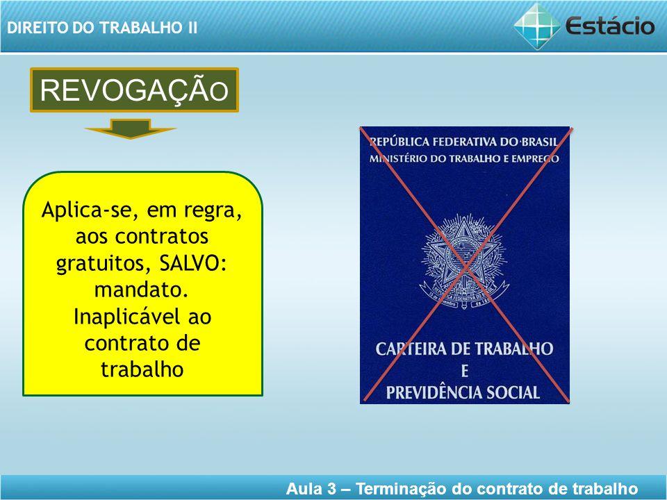 REVOGAÇÃO Aplica-se, em regra, aos contratos gratuitos, SALVO: mandato.
