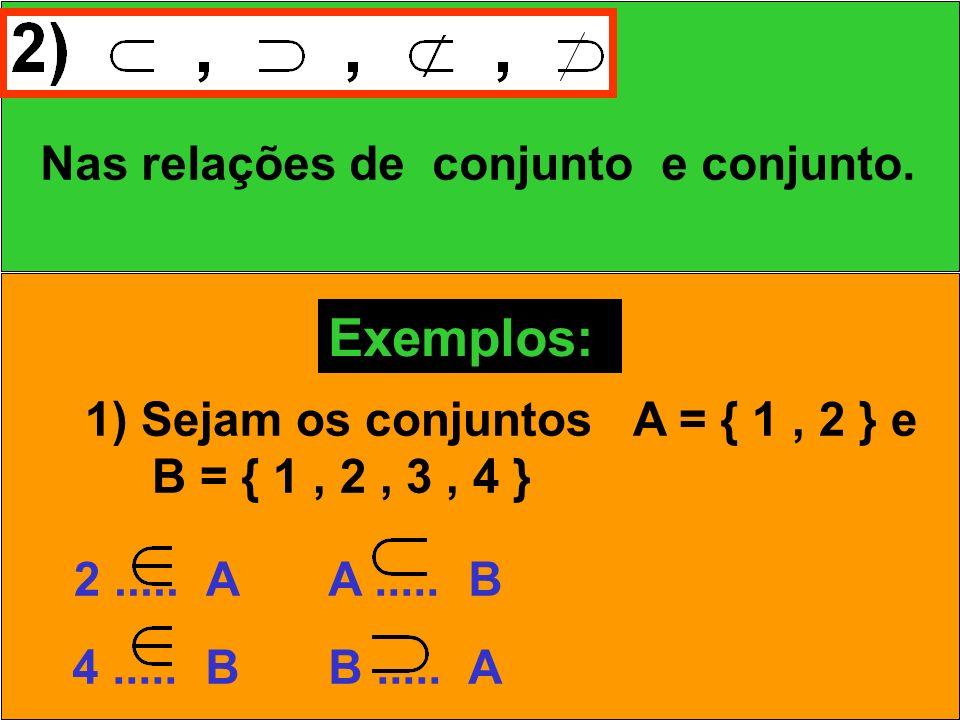 Exemplos: Nas relações de conjunto e conjunto.