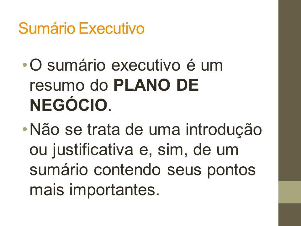 O sumário executivo é um resumo do PLANO DE NEGÓCIO.