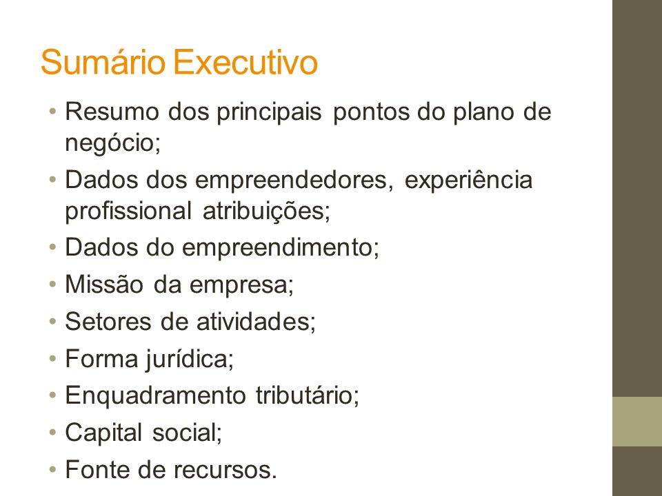 Sumário Executivo Resumo dos principais pontos do plano de negócio;