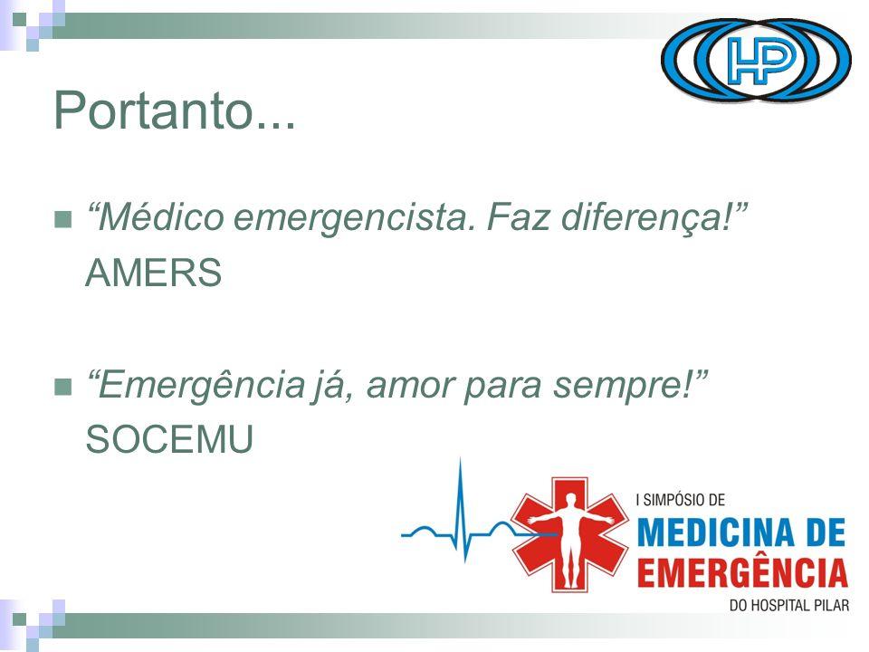 Portanto... Médico emergencista. Faz diferença! AMERS