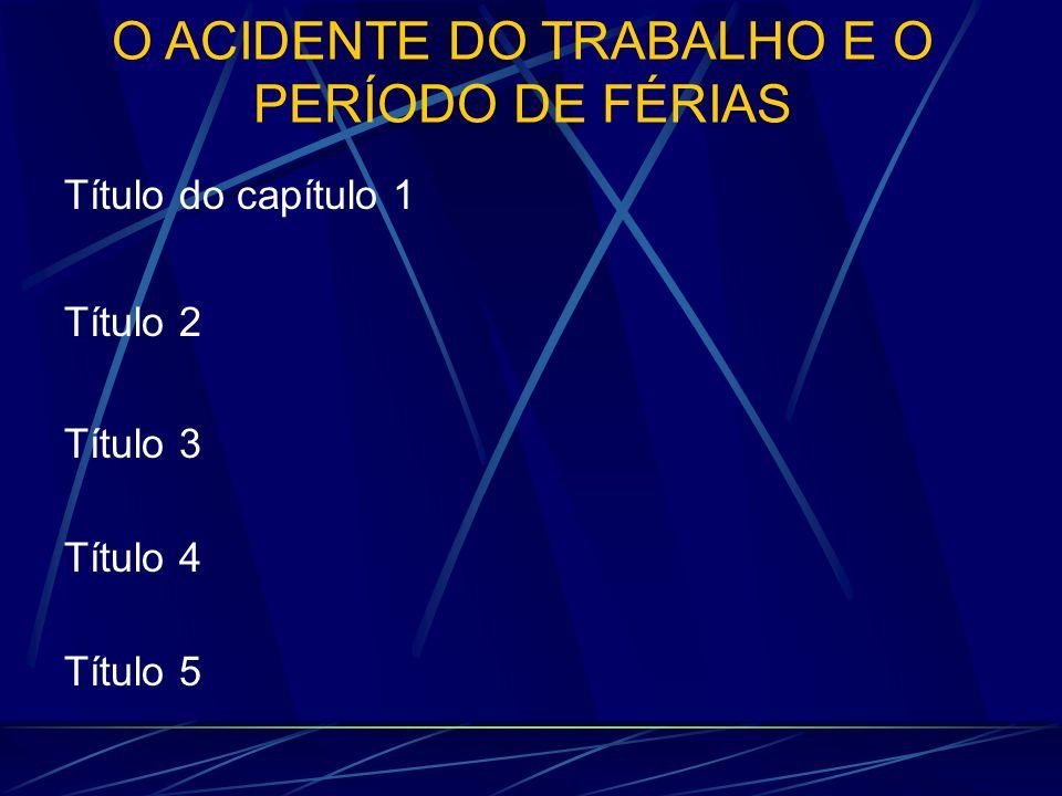 O ACIDENTE DO TRABALHO E O PERÍODO DE FÉRIAS