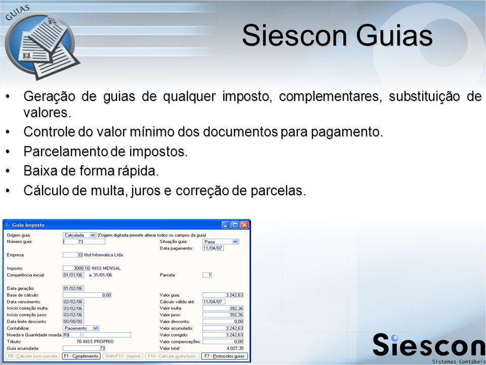 Siescon Guias Geração de guias de qualquer imposto, complementares, substituição de valores. Controle do valor mínimo dos documentos para pagamento.