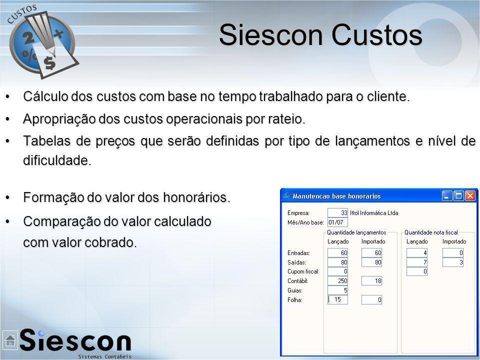 Siescon Custos Cálculo dos custos com base no tempo trabalhado para o cliente. Apropriação dos custos operacionais por rateio.