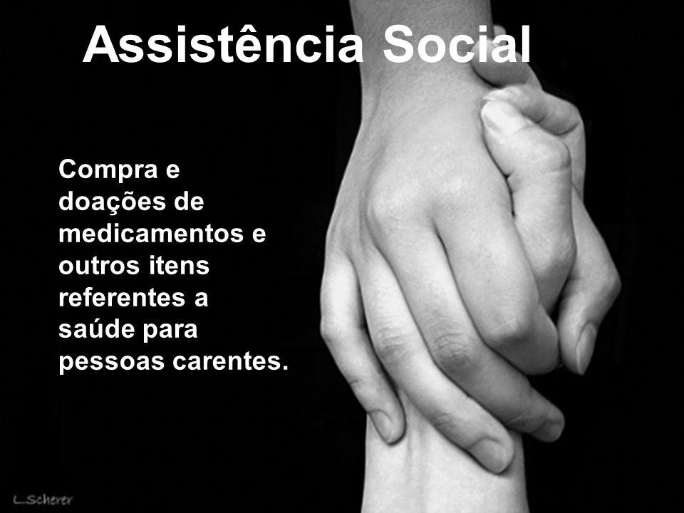 Assistência Social Compra e doações de medicamentos e outros itens referentes a saúde para pessoas carentes.
