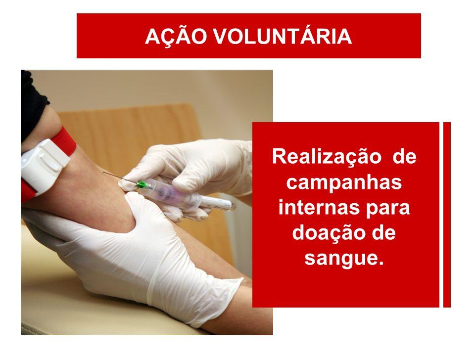 Realização de campanhas internas para doação de sangue.