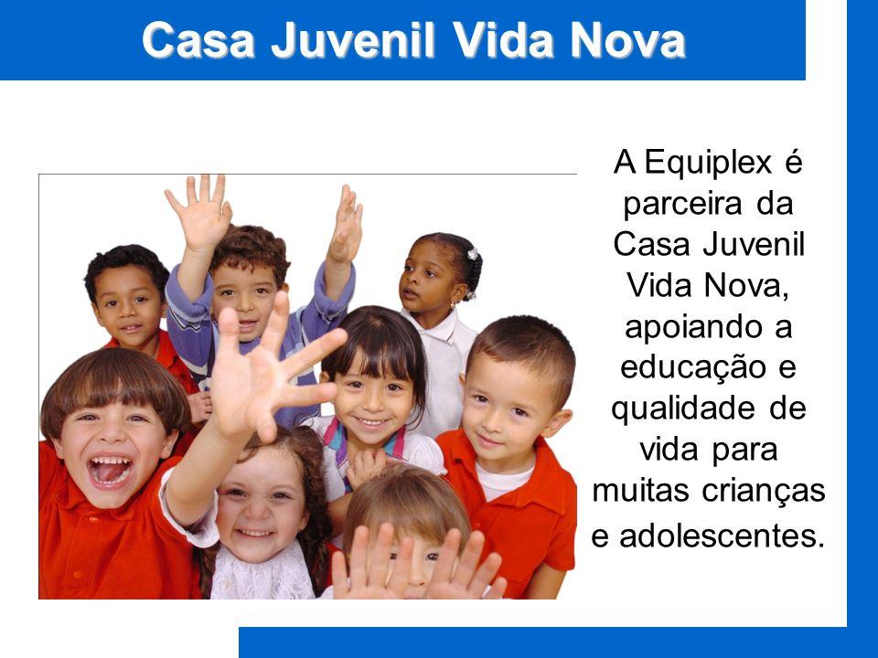 Casa Juvenil Vida Nova A Equiplex é parceira da Casa Juvenil Vida Nova, apoiando a educação e qualidade de vida para muitas crianças e adolescentes.