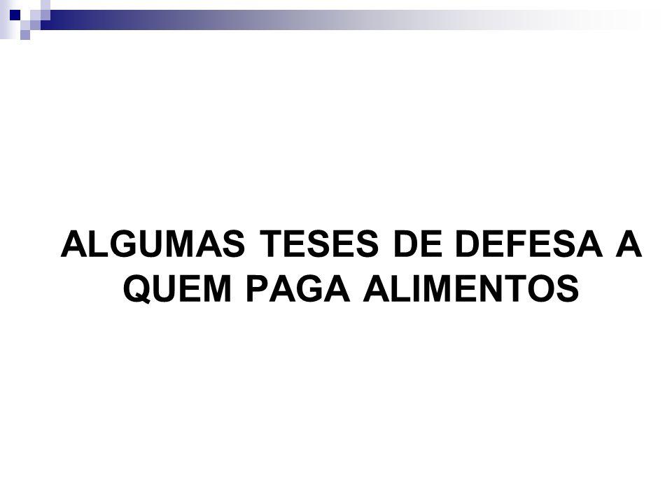 ALGUMAS TESES DE DEFESA A QUEM PAGA ALIMENTOS