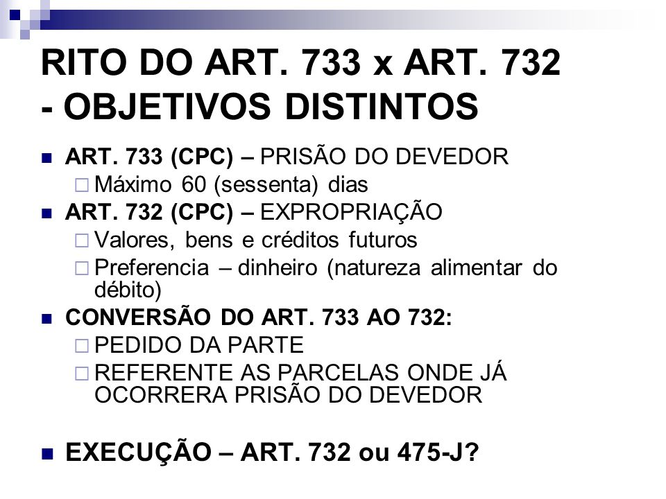 RITO DO ART. 733 x ART. 732 - OBJETIVOS DISTINTOS