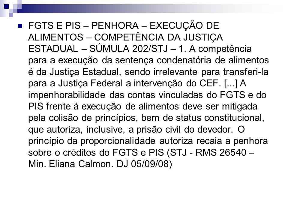 FGTS E PIS – PENHORA – EXECUÇÃO DE ALIMENTOS – COMPETÊNCIA DA JUSTIÇA ESTADUAL – SÚMULA 202/STJ – 1.