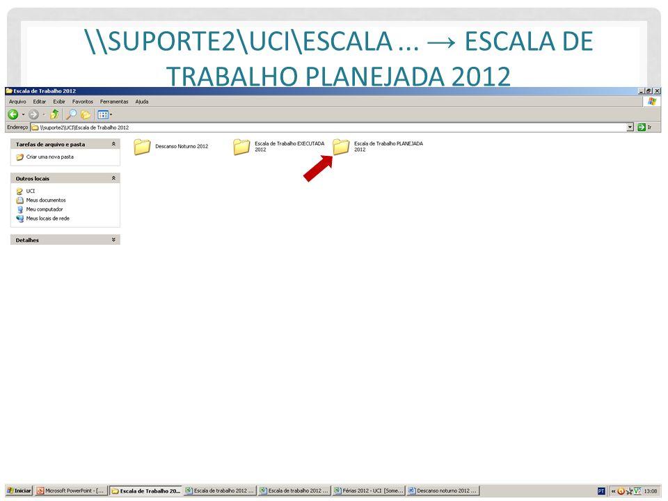 \\suporte2\UCI\Escala ... → Escala de Trabalho PLANEJADA 2012