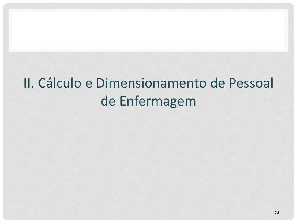 II. Cálculo e Dimensionamento de Pessoal de Enfermagem