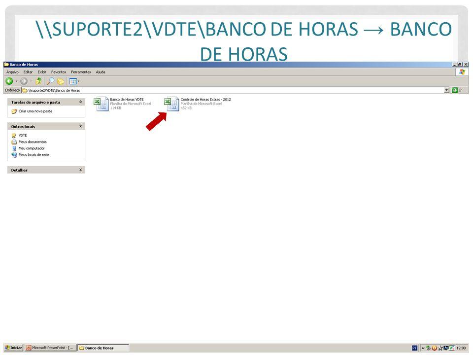 \\suporte2\VDTE\Banco de Horas → Banco de Horas