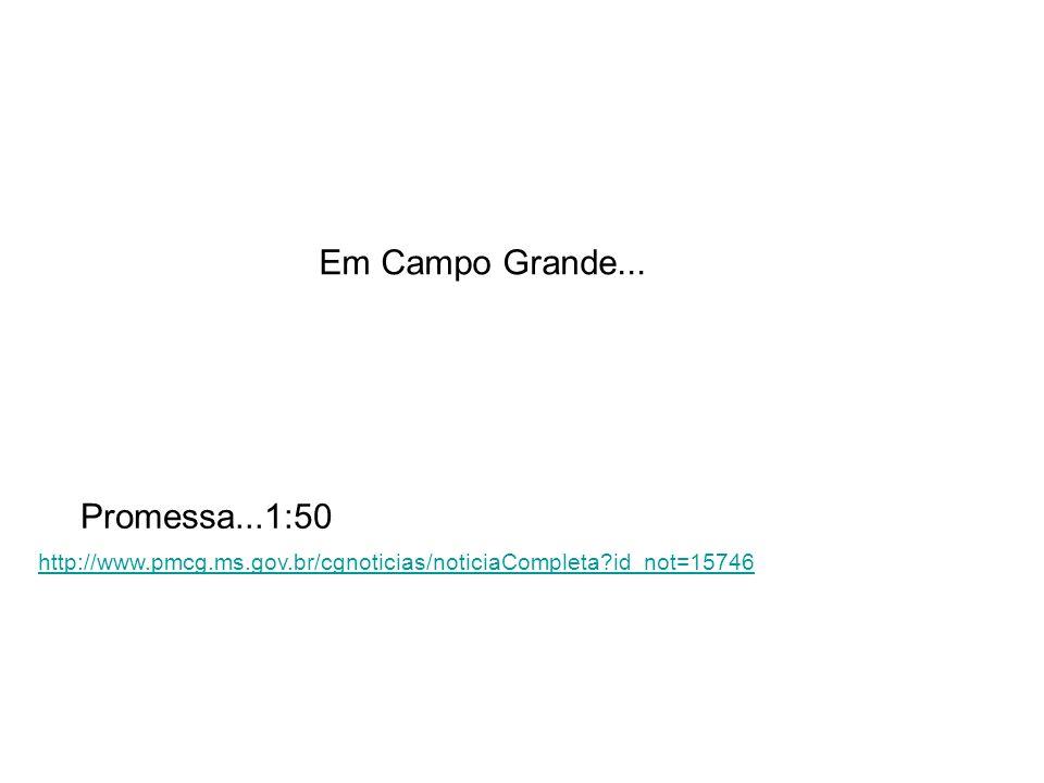 Em Campo Grande... Promessa...1:50