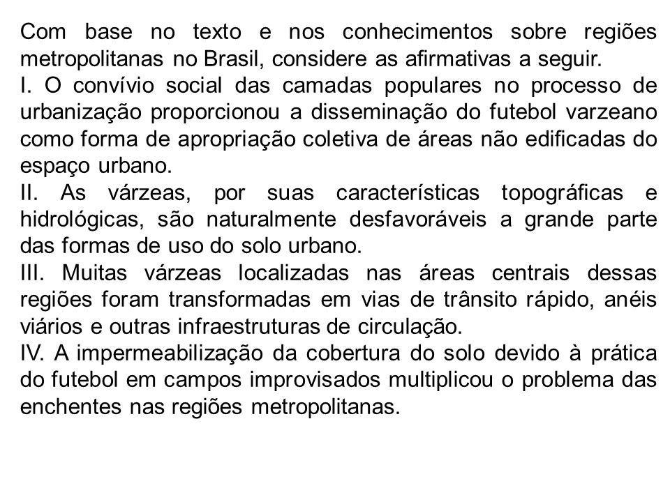 Com base no texto e nos conhecimentos sobre regiões metropolitanas no Brasil, considere as afirmativas a seguir.