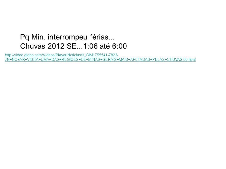 Pq Min. interrompeu férias... Chuvas 2012 SE...1:06 até 6:00