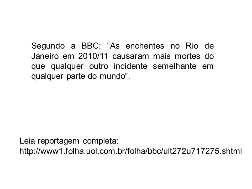 Segundo a BBC: As enchentes no Rio de Janeiro em 2010/11 causaram mais mortes do que qualquer outro incidente semelhante em qualquer parte do mundo .