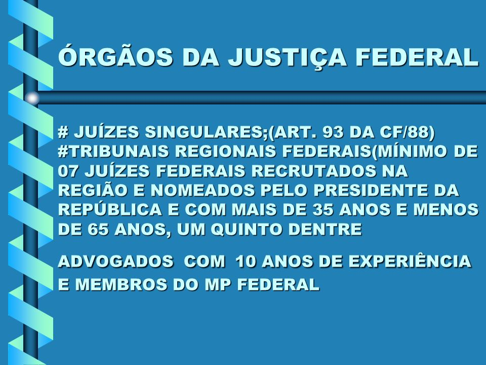 ÓRGÃOS DA JUSTIÇA FEDERAL # JUÍZES SINGULARES;(ART