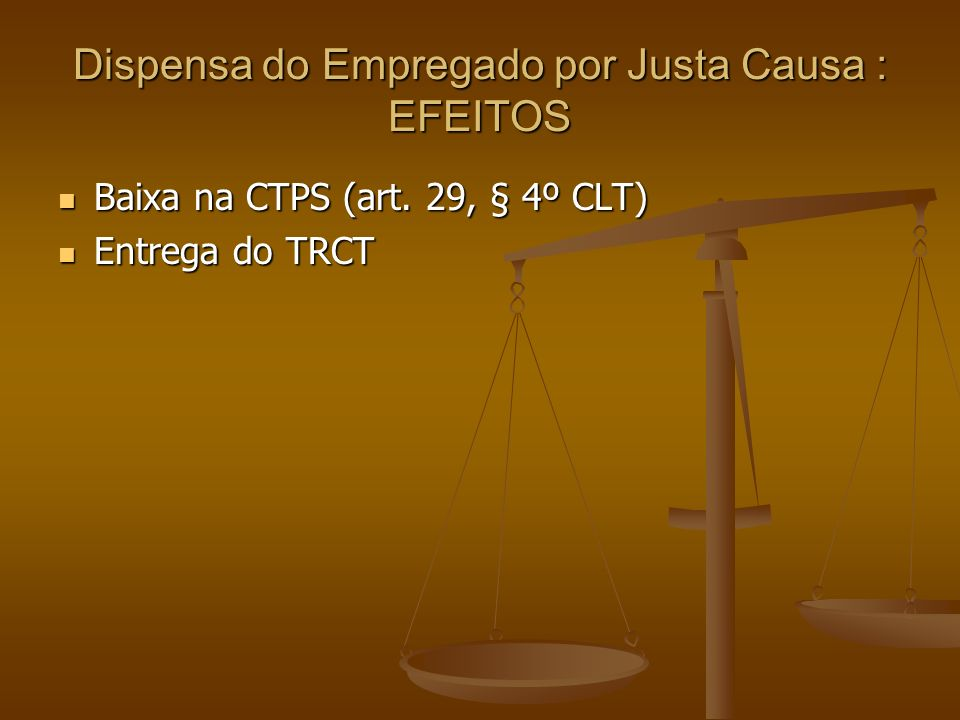 Dispensa do Empregado por Justa Causa : EFEITOS