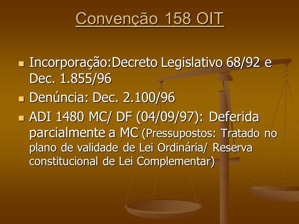 Convenção 158 OIT Incorporação:Decreto Legislativo 68/92 e Dec. 1.855/96. Denúncia: Dec. 2.100/96.