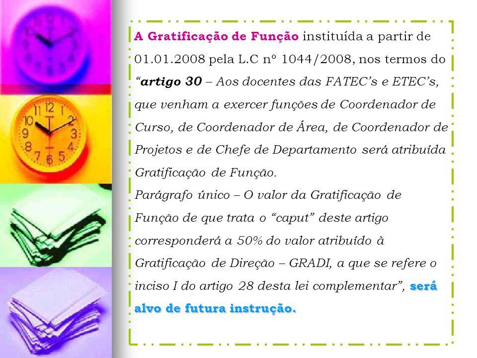 A Gratificação de Função instituída a partir de 01. 01. 2008 pela L
