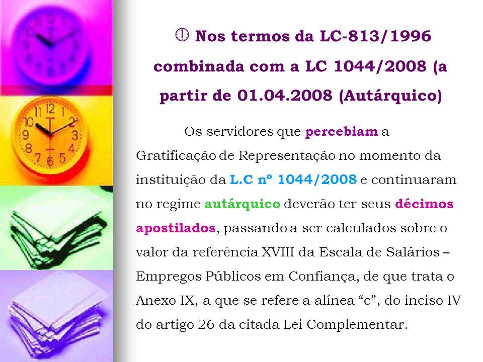  Nos termos da LC-813/1996 combinada com a LC 1044/2008 (a partir de 01.04.2008 (Autárquico)