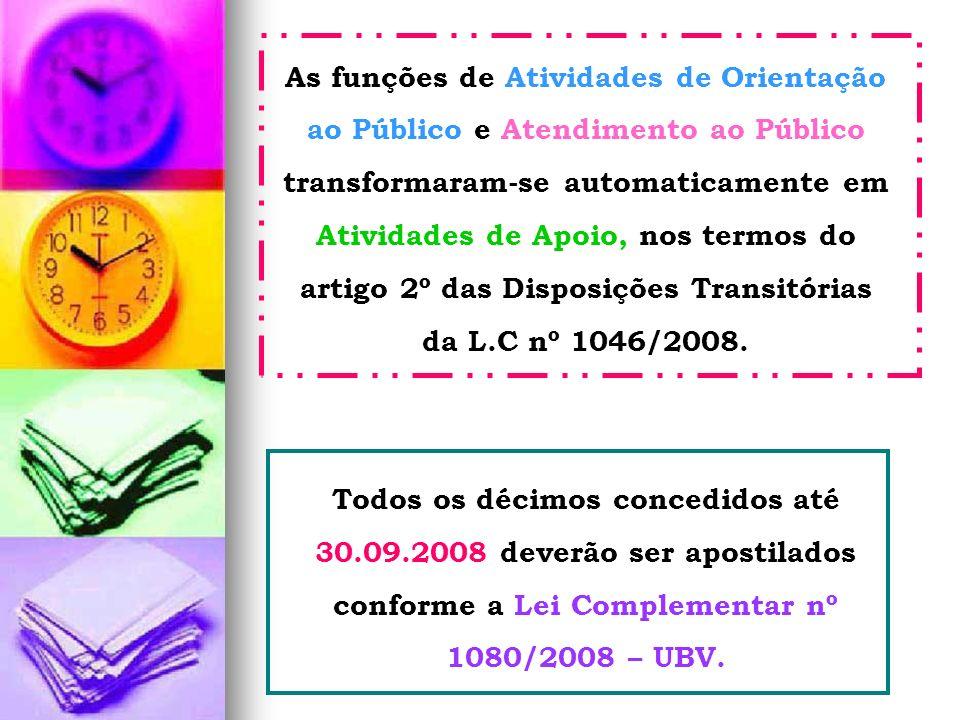 As funções de Atividades de Orientação ao Público e Atendimento ao Público transformaram-se automaticamente em Atividades de Apoio, nos termos do artigo 2º das Disposições Transitórias da L.C nº 1046/2008.