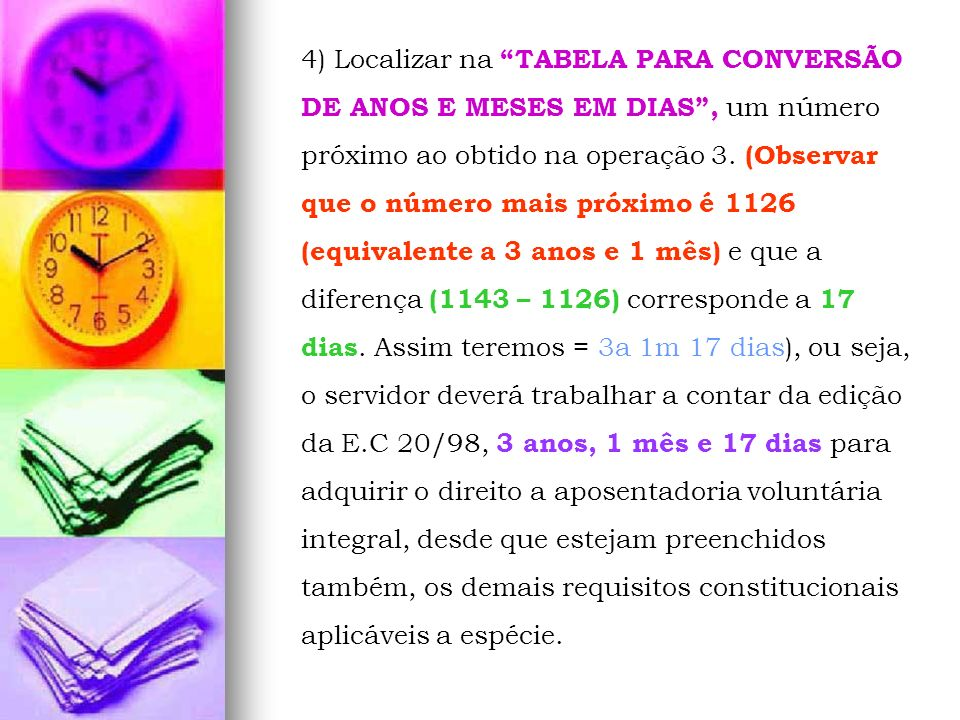 4) Localizar na TABELA PARA CONVERSÃO DE ANOS E MESES EM DIAS , um número próximo ao obtido na operação 3.