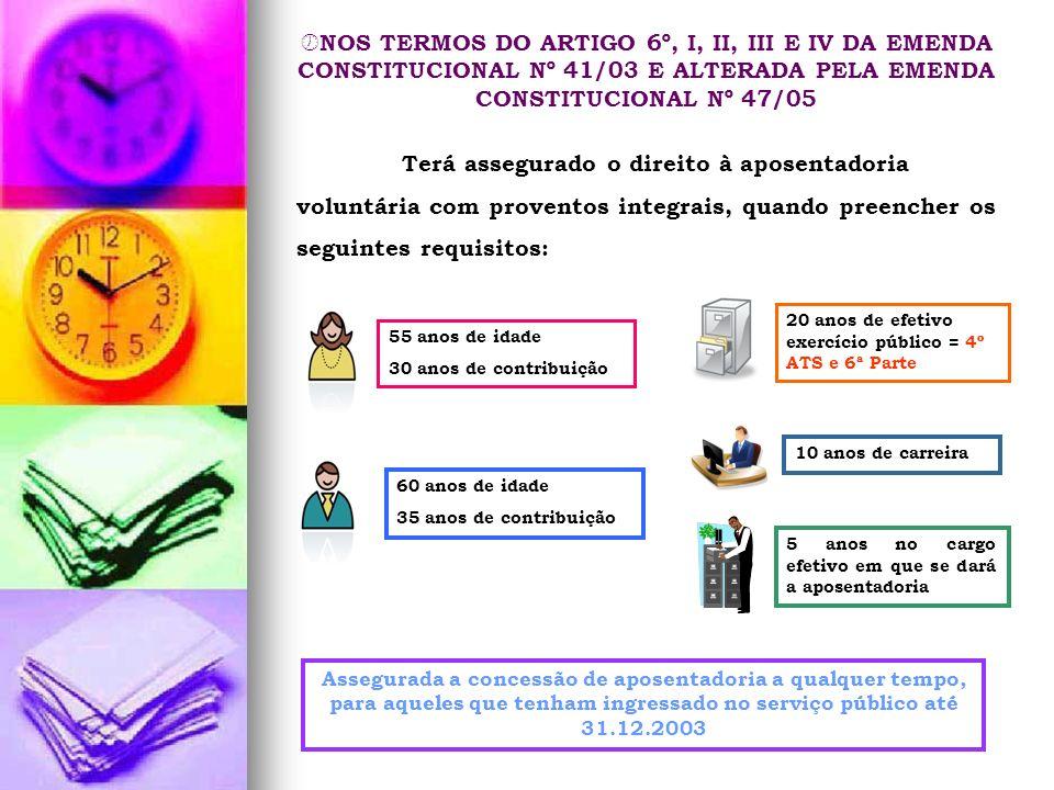 NOS TERMOS DO ARTIGO 6º, I, II, III E IV DA EMENDA CONSTITUCIONAL Nº 41/03 E ALTERADA PELA EMENDA CONSTITUCIONAL Nº 47/05