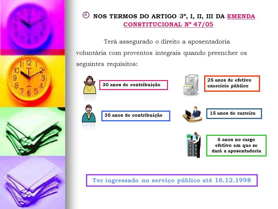  NOS TERMOS DO ARTIGO 3º, I, II, III DA EMENDA CONSTITUCIONAL Nº 47/05