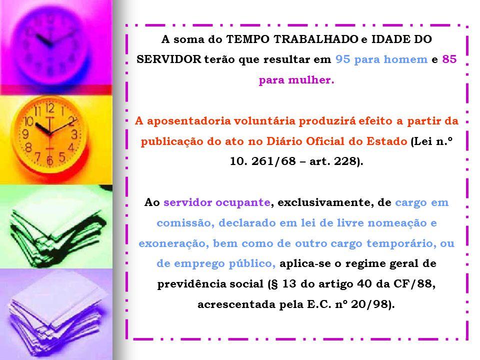 A soma do TEMPO TRABALHADO e IDADE DO SERVIDOR terão que resultar em 95 para homem e 85 para mulher.