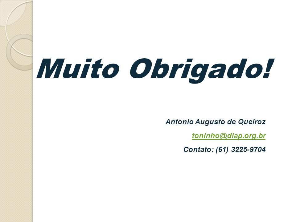 Muito Obrigado! Antonio Augusto de Queiroz toninho@diap.org.br