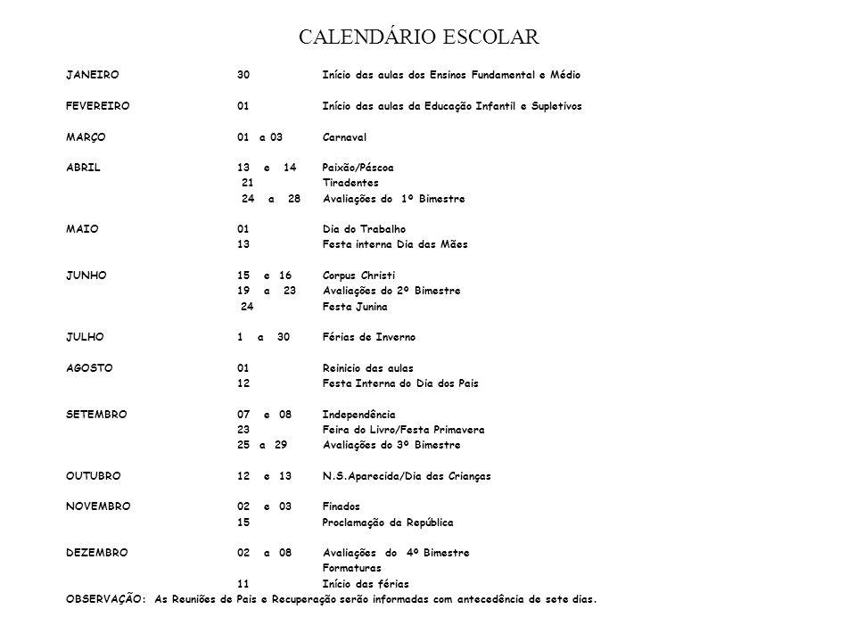 CALENDÁRIO ESCOLAR JANEIRO 30 Início das aulas dos Ensinos Fundamental e Médio. FEVEREIRO 01 Início das aulas da Educação Infantil e Supletivos.