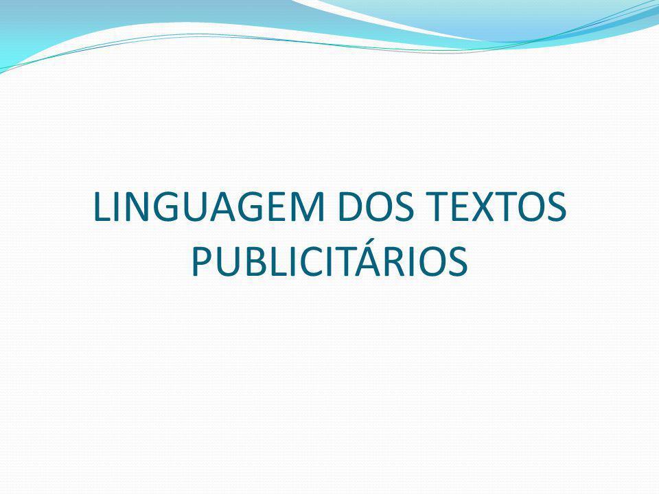 LINGUAGEM DOS TEXTOS PUBLICITÁRIOS