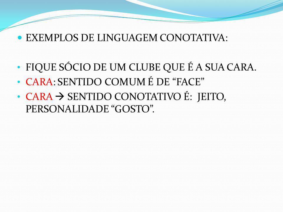 EXEMPLOS DE LINGUAGEM CONOTATIVA: