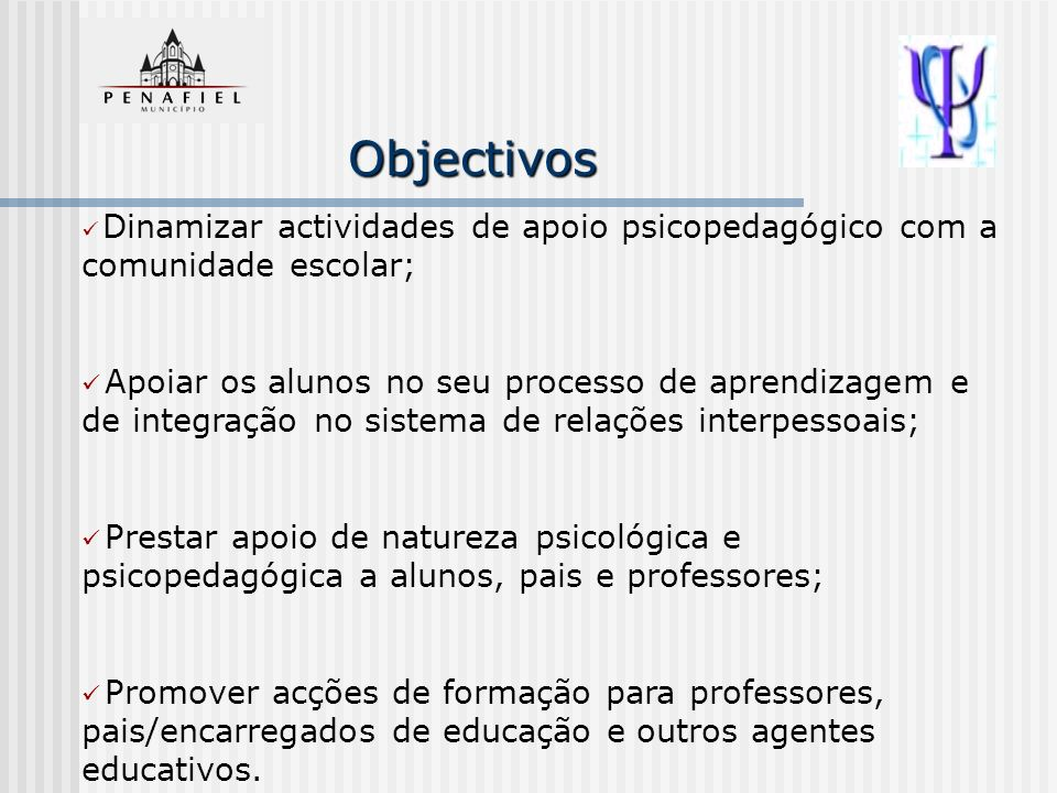 Objectivos Dinamizar actividades de apoio psicopedagógico com a comunidade escolar;